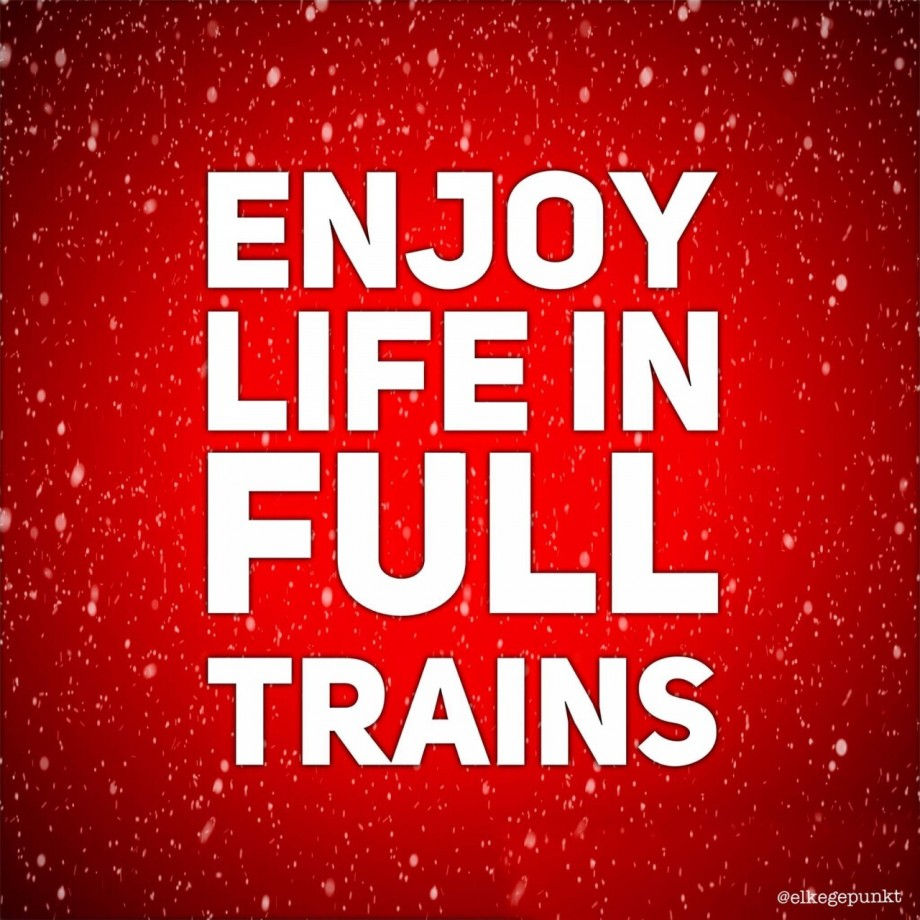 ENJOY LIFE IN FULL TRAINS