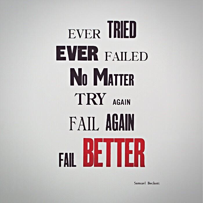 EVER TRIED EVER FAILED NO MATTER TRY AGAIN FAIL AGAIN FAIL BETTER