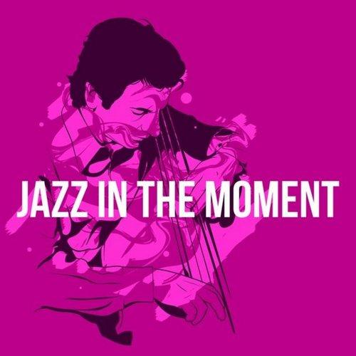 V.A. Jazz In the Moment (2013)