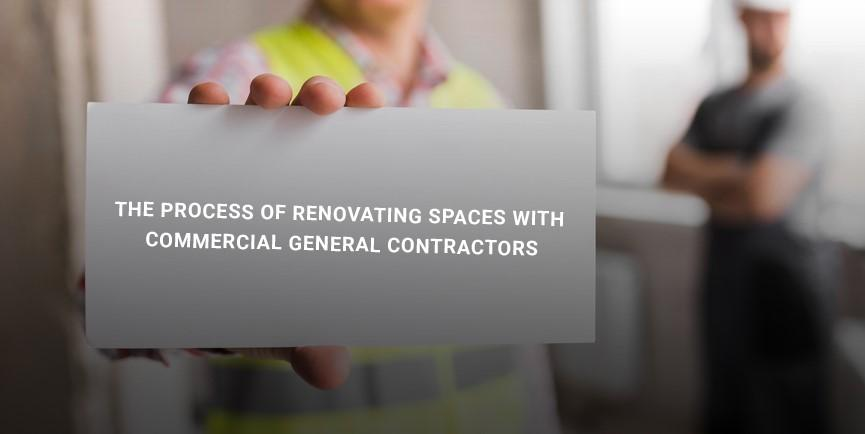 The process of renovating spaces with commercial general contractors
