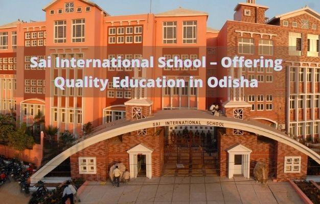 Sai International School – Offering Quality Education in Odisha