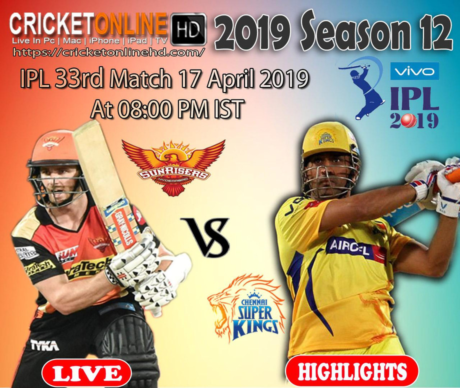 IPL 17 April 2019 33rd Match Sunrisers Hyderabad VS Chennai Super Kings At Hyderabad